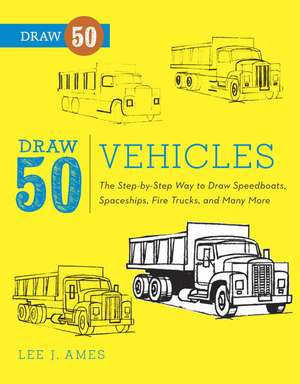 Draw 50 Vehicles:  The Step-By-Step Way to Draw Speedboats, Spaceships, Fire Trucks, and Many More... de Lee J. Ames