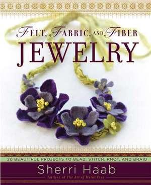 Felt, Fabric, and Fiber Jewelry de Sherri Haab