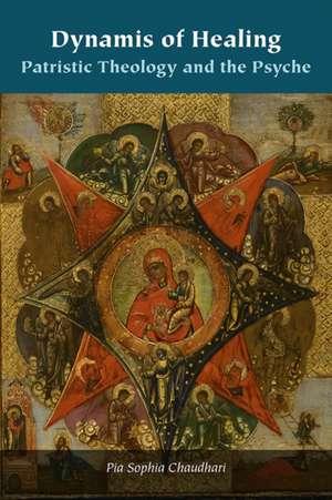Dynamis of Healing: Patristic Theology and the Psyche de Pia Sophia Chaudhari