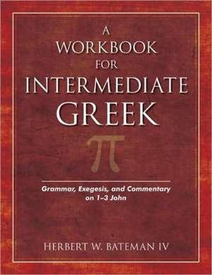 A Workbook for Intermediate Greek de Herbert Bateman IV