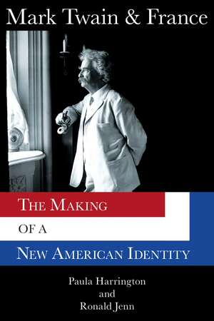 Mark Twain & France: The Making of a New American Identity de Paula Harrington