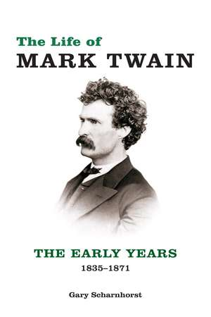 The Life of Mark Twain: The Early Years, 1835-1871 de Gary Scharnhorst