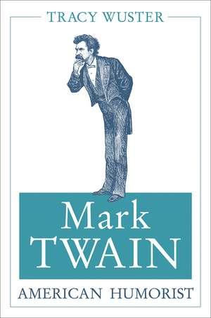 Mark Twain, American Humorist de Tracy Wuster