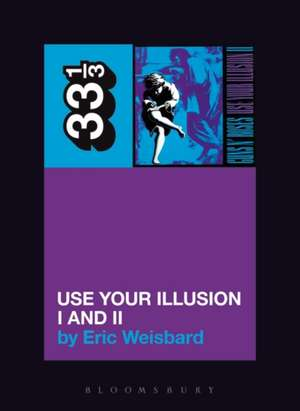 Guns N' Roses' Use Your Illusion I and II de Eric Weisbard
