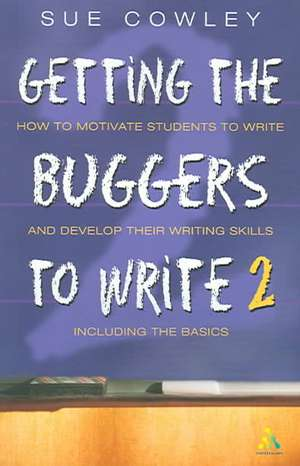 Getting the Buggers to Write 2nd Edition: 2nd Edition de Sue Cowley