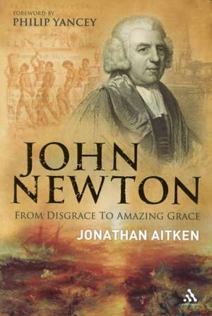John Newton: From Disgrace to Amazing Grace de  Jonathan Aitken
