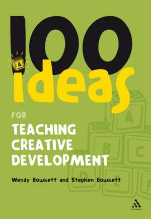 100 Ideas for Teaching Creative Development de Wendy Bowkett