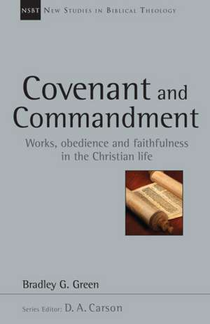 Covenant and Commandment:  Works, Obedience and Faithfulness in the Christian Life de Bradley G. Green