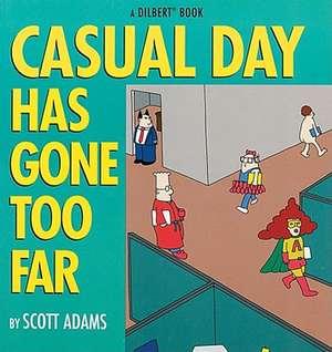 Casual Day Has Gone Too Far:  A Dilbert Book de Scott Adams
