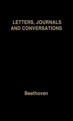Beethoven:  Letters, Journals and Conversations de Ludwig van Beethoven