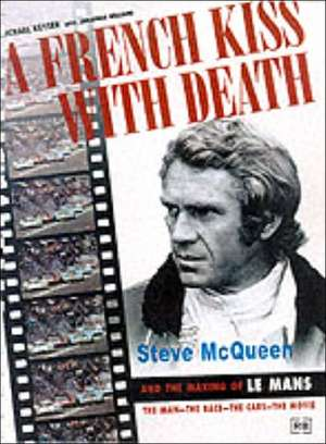 A French Kiss with Death:  Steve McQueen and the Making of Le Mans de Michael Keyser