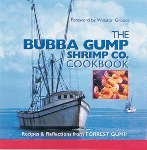 The Bubba Gump Shrimp Co. Cookbook: Recipes and Reflections from FORREST GUMP de The Editors of Southern Living