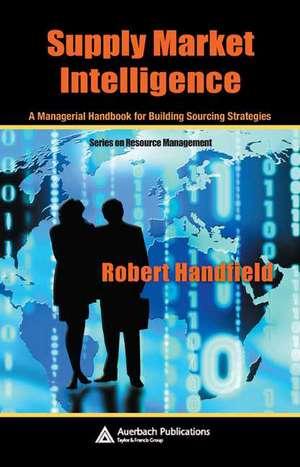 Supply Market Intelligence:  A Managerial Handbook for Building Sourcing Strategies de Robert Handfield