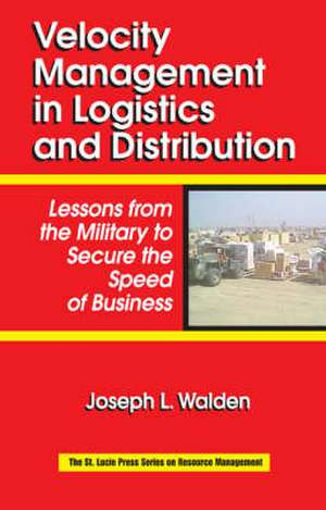 Velocity Management in Logistics and Distribution:  Lessons from the Military to Secure the Speed of Business de Joseph L. Walden