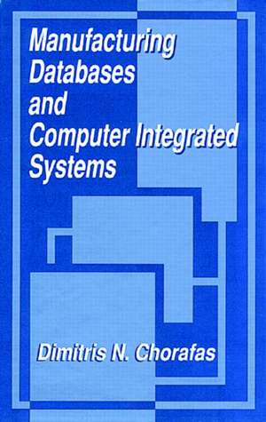 Manufacturing Databases and Computer Integrated Systems de Dimitris N. Chorafas