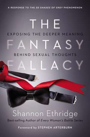 The Fantasy Fallacy: Exposing the Deeper Meaning Behind Sexual Thoughts de Shannon Ethridge