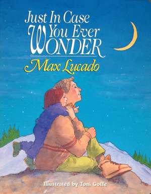 Just In Case You Ever Wonder de Max Lucado