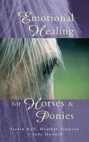 Emotional Healing for Horses & Ponies:  A Parent's Guide to the Treatment of Common Childhood Illnesses de Stefan Ball
