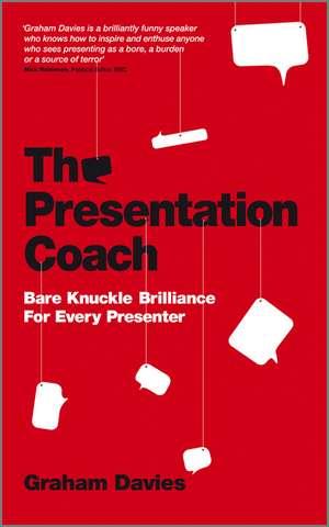 The Presentation Coach: Bare Knuckle Brilliance For Every Presenter de Graham G. Davies