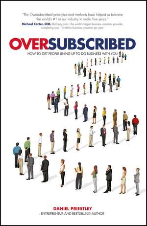 Oversubscribed: How to Get People Lining Up to Do Business with You de Daniel Priestley
