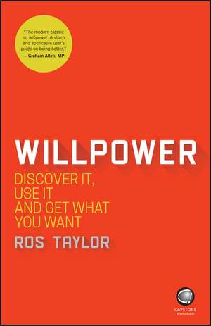 Willpower: Discover It, Use It and Get What You Want de Ros Taylor