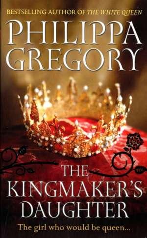 The Kingmaker's Daughter de Philippa Gregory