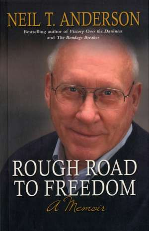 Rough Road to Freedom de Neil T. Anderson