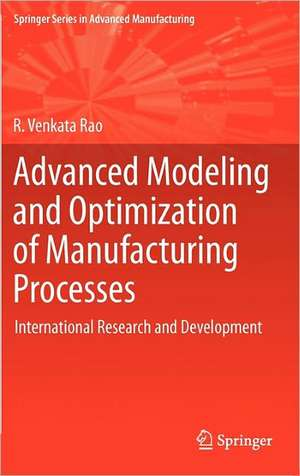 Advanced Modeling and Optimization of Manufacturing Processes: International Research and Development de R. Venkata Rao