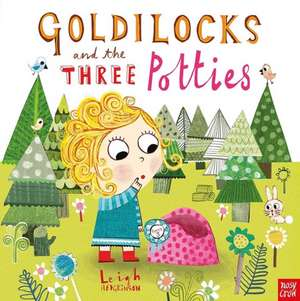 Goldilocks and the Three Potties de Leigh Hodgkinson