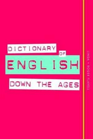 Dictionary of English Down the Ages de Linda Flavell