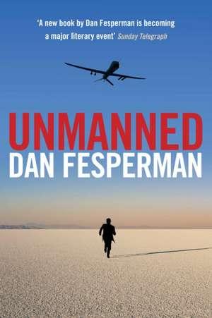 Unmanned de Dan (Author) Fesperman