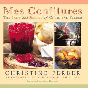 Mes Confitures: The Jams and Jellies of Christine Ferber de Christine Ferber