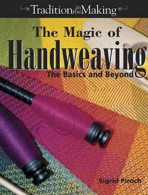 The Magic of Hand Weaving: The Basics and Beyond de  Sigrid Piroch