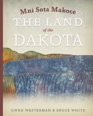 Mni Sota Makoce: The Land of the Dakota de Gwen Westerman