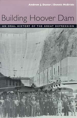 Building Hoover Dam: An Oral History Of The Great Depression de Andrew J. Dunar
