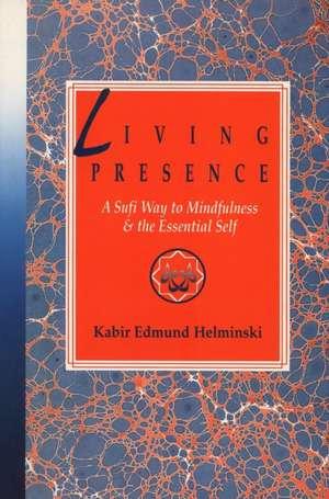 Living Presence de PhD Helminski, Kabir