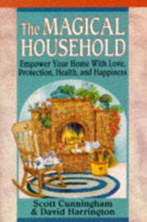 The Magical Household:  Spells & Rituals for the Home de Scott Cunningham