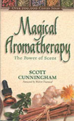 Magical Aromatherapy:  The Power of Scent de Scott Cunningham