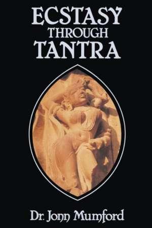 Ecstasy Through Tantra de Jonn Mumford
