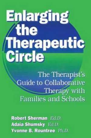 Enlarging The Therapeutic Circle: The Therapists Guide To de Robert Sherman, Ed.D.