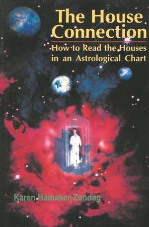 House Connection:  How to Read the Houses in an Astrological Chart de Karen Hamaker-Zondag