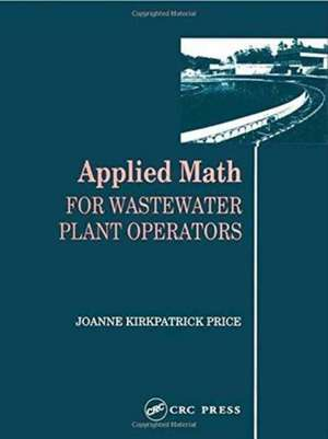 Applied Math for Wastewater Plant Operators de Joanne K. (Credentialed Instructor Price