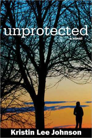 Unprotected de Kristin Lee Johnson
