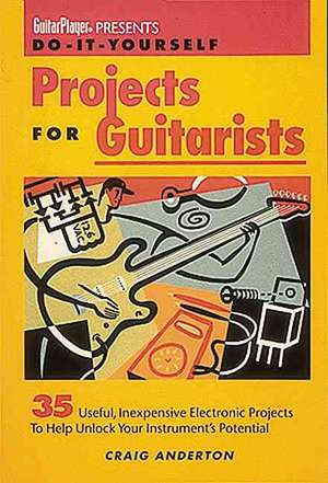 Guitar Player Presents Do-It-Yourself Projects for Guitarists de Craig Anderton