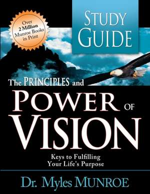 The Principles and Power of Vision:  Keys to Achieving Personal and Corporate Destiny de Myles Munroe