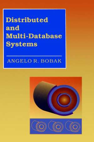 Distributed and Multi-Database Systems de Angelo R. Bobak