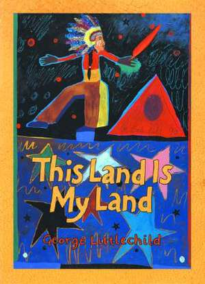 This Land Is My Land de George Littlechild
