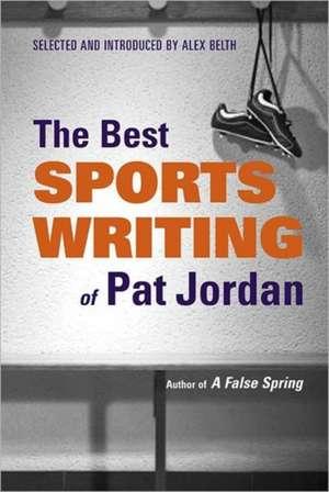 The Best Sports Writing of Pat Jordan de Alex Belth