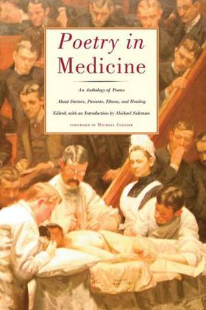 Poetry in Medicine: An Anthology of Poems about Doctors, Patients, Illness and Healing de Michael Collier