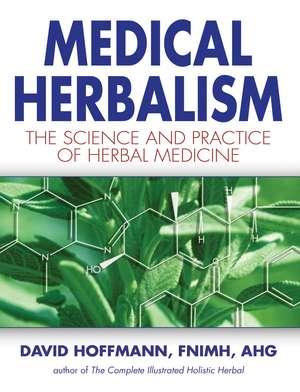 Medical Herbalism: The Science and Practice of Herbal Medicine de David Hoffmann FNIMH, AHG